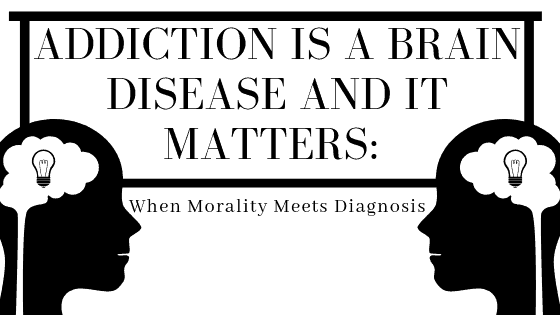 addiction brain disease and it matters