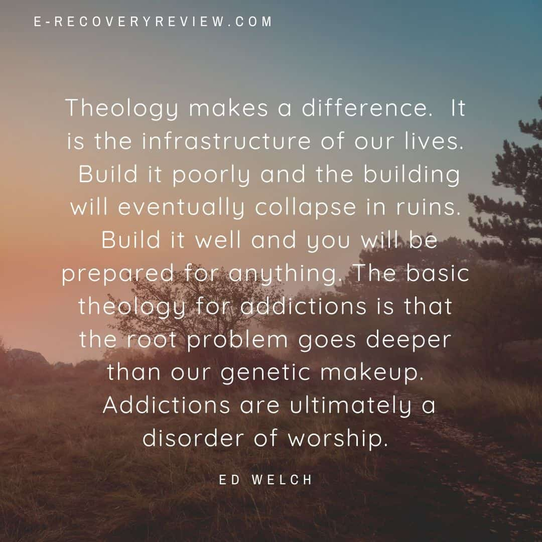 ed welch quote defining how theology is the backbone of Christian Recovery